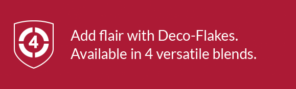 Choose from four types of Deco Flakes.